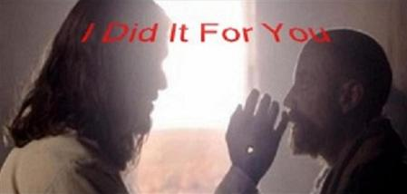 "Son of God: ""I Did It For You."""